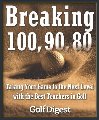 Breaking 100, 90, 80 By Smith, Scott (EDT)/ Golf Digest (EDT)